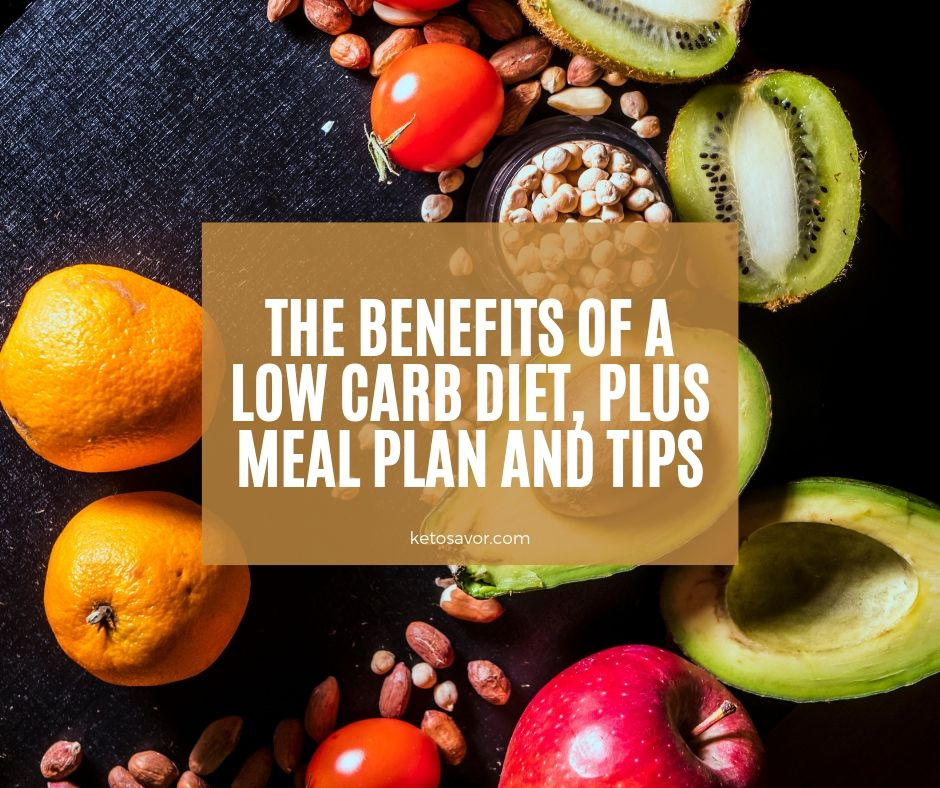 The Benefits of a Low Carb Diet, Plus Meal Plan and Tips