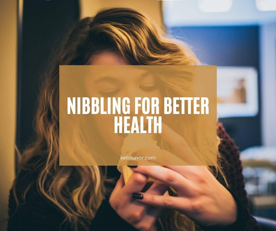 Nibbling for Better Health